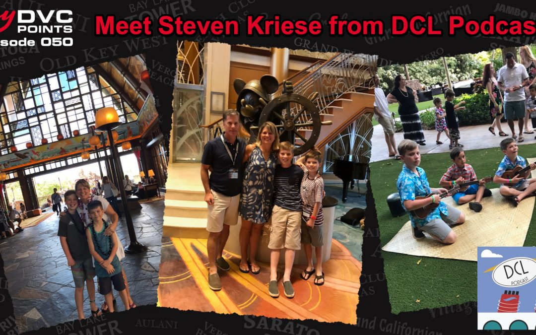 050 Meet Steven Kriese Owner at Aulani and Copper Creek and Host of DCL Podcast