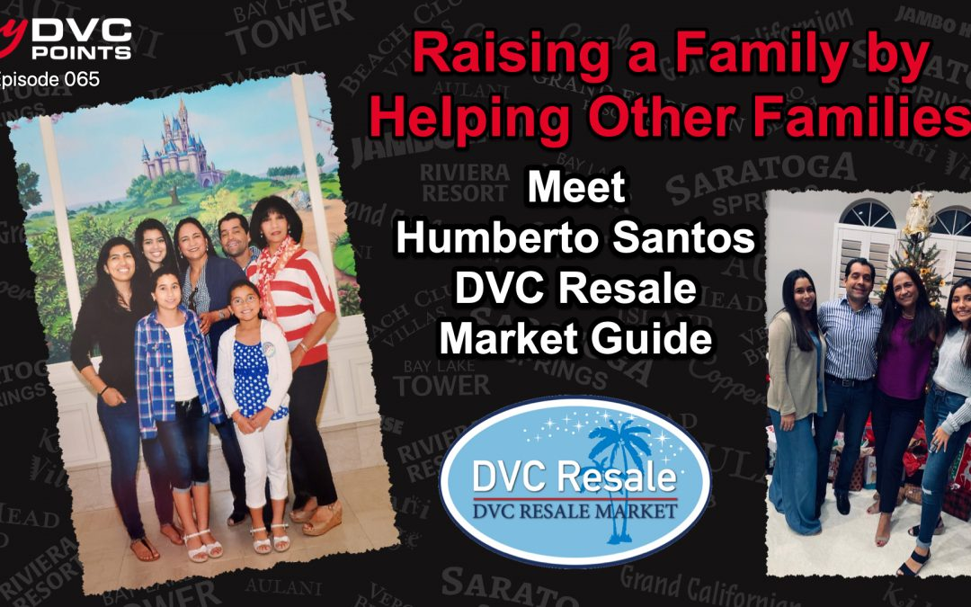 065 Creating Vacation Memories, Prioritizing Family Time, and Excellent Customer Service with Humberto Santos from DVC Resale Market