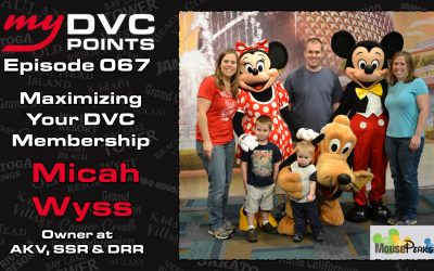 067 Maximizing Your DVC Membership with Micah Wyss from MousePerks.com