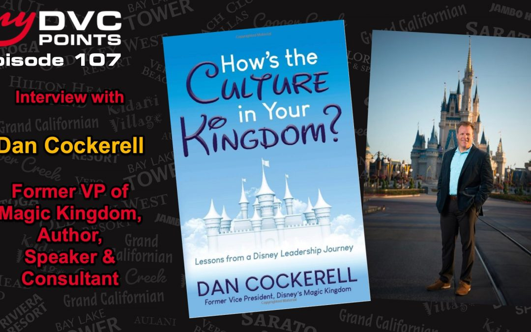 107 Interview with Dan Cockerell Former VP of Magic Kingdom, Author, Speaker and Consultant