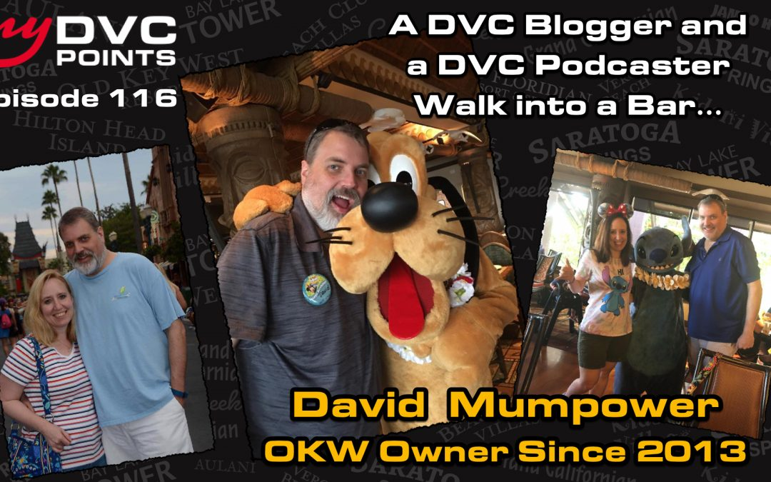 116 A DVC Blogger & Podcaster Walk Into a Bar: A Conversation with David Mumpower, OKW Owner Since 2013