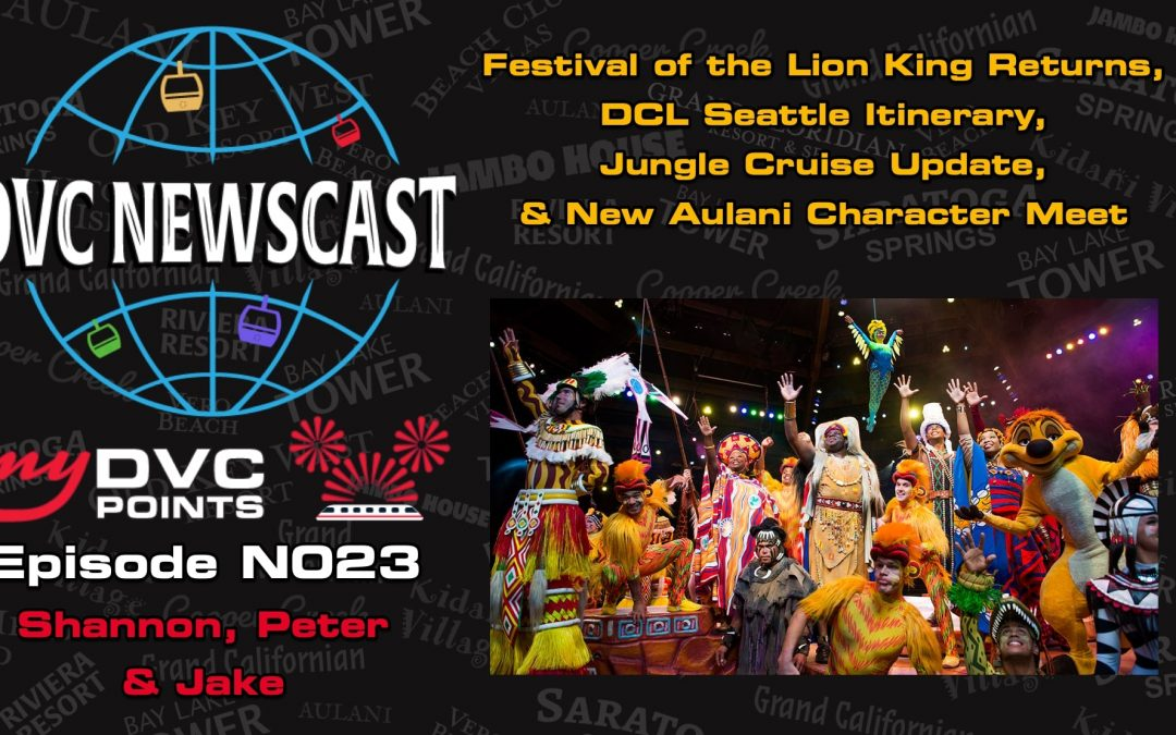 N023 Festival of The Lion King Returns & Jungle Cruise Update