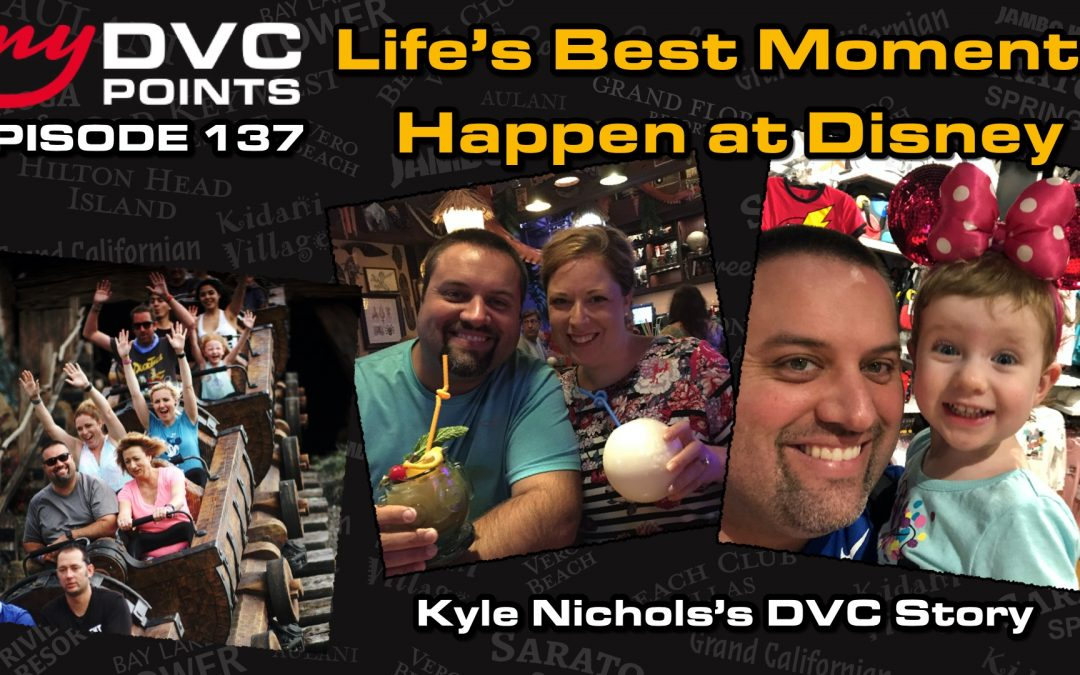 138 Life's Best Moments Happen at Disney – Kyle Nichols's DVC Story