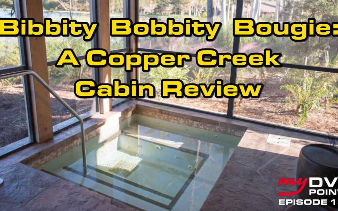 140 Bibbity Bobbity Bougie: A DVC Cooper Creek Cabin Review