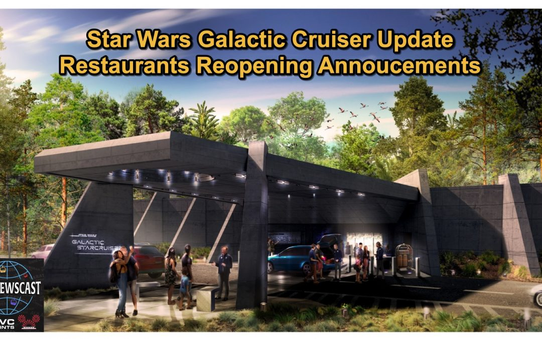 N036 Galactic Cruiser Update & More WDW Restaurants Reopening