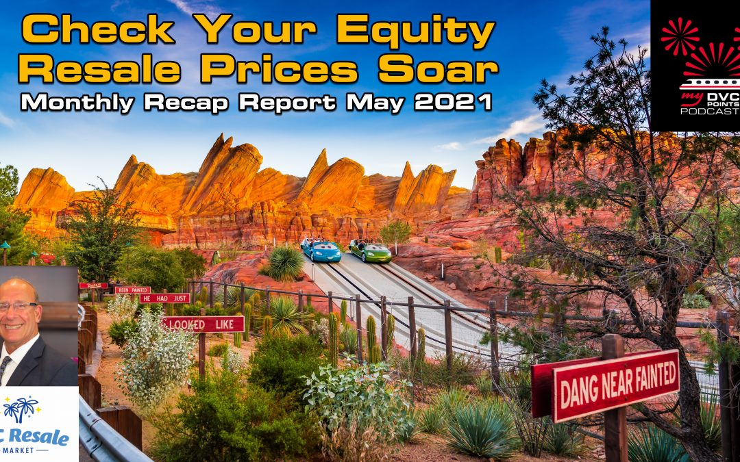 Check Your Equity – Resale Prices are Sky High – DVC Resale Market Update for May 2021